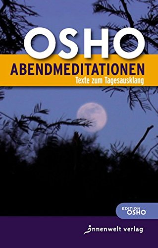 AbendMeditationen: Texte zum Tagesausklang Taschenbuch – Ungekürzte Ausgabe, 21. September 2009 Osho Innenwelt Verlag GmbH 3936360537 Management