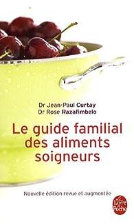 Le Guide familial des aliments soigneurs par Jean-Paul Curtay