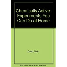 Chemically Active: Experiments You Can Do at Home by Cobb, Vicki, Cobb, Theo (1993) Paperback