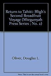 Return to Tahiti: Bligh's Second Breadfruit Voyage (Miegunyah Press Series ; No. 2)