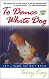To Dance with the White Dog, Terry Kay, 0743458044