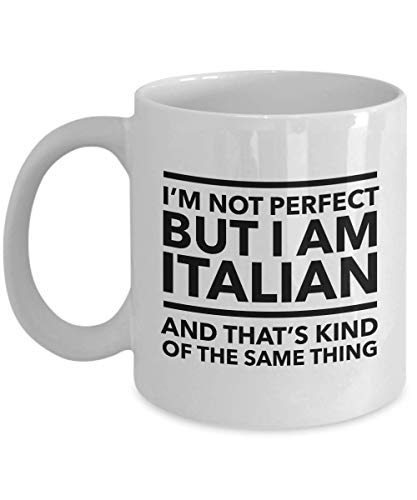 t perfect but I am Italian and that's kind of the same thing - Italian Coffee Mug - Italy Gift ()