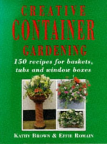 Creative Container Gardening: 150 Recipes for Baskets, Tubs and Window Boxes (Mermaid Books)