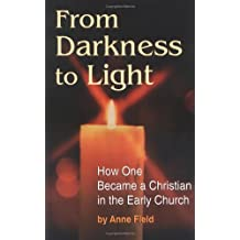 From Darkness to Light: How to Become a Christian in the Early Church