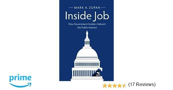 Inside Job: How Government Insiders Subvert the Public Interest ...