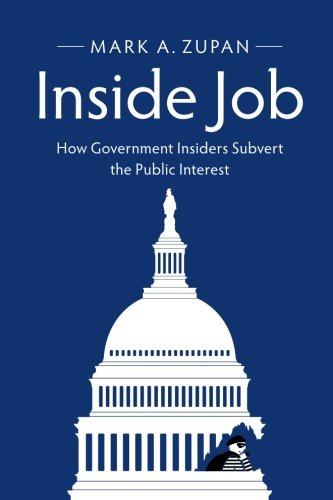 Buy cheap inside job how government insiders subvert the public interest