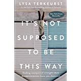 It's Not Supposed To Be This Way: Finding Unexpected Strength When Disappointments Leave You Shattered  (Hardcover) by Lysa Ter Keurst (Author)