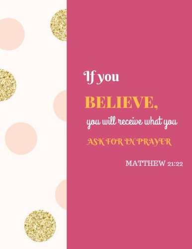 "Matthew 21:22 - If You Believe, You Will Receive What You Ask For In Prayer: Quote journal Notebook Composition Book Inspirational Quotes Lined Notebook (8.5""x11"") Large (Volume 15)"