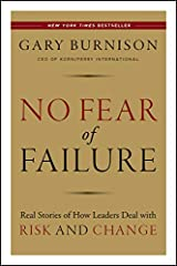 No Fear of Failure: Real Stories of How Leaders Deal with Risk and Change Kindle Edition
