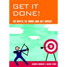 Get It Done!: 101 Ways to Think and Act Smart