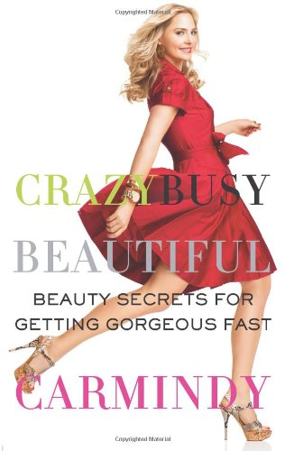 Crazy Busy Beautiful: Beauty Secrets for Getting Gorgeous Fast