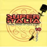 Super Italia Vol.10 - Future Sounds of Italo Dance