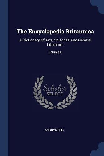 Download The Encyclopedia Britannica: A Dictionary Of Arts, Sciences And General Literature; Volume 6 ebook