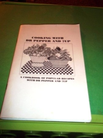 Cooking with Dr Pepper and 7up a Cookbook of Popular Recipes with Dr Pepper and 7up