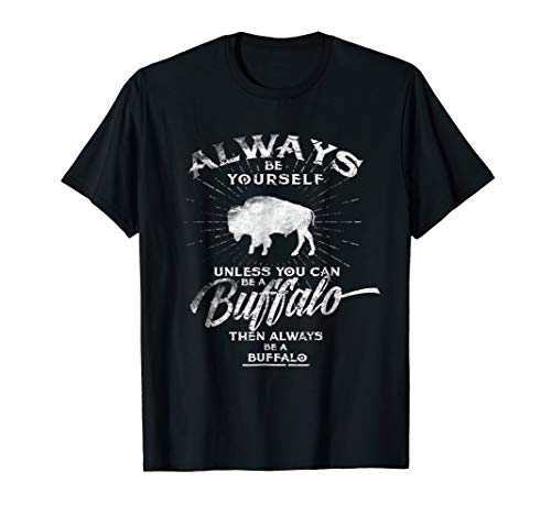Always Be Yourself Be A Buffalo T-Shirt Bison Spirit Animal