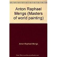 Anton Raphael Mengs (Masters of world painting)
