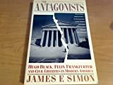 The Antagonists : Hugo Black, Felix Frankfurter and Civil Liberties in Modern America, Simon, James F., 0671725033