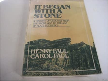 Book It Began With A Stone: A History of Geology from the Stone Age to the Age of Plate Tectonics by Henry Faul (1983-09-09)