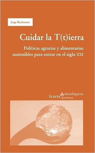 Ebook lataus ilmaiseksi Cuidar la T(t)ierra: Politicas Agrarias y Alimentarias Sostenibles Para Entrar en el Siglo XXI (Spanish Edition) PDF iBook PDB by Jorge Riechmann