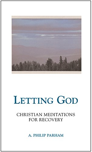 Letting God - Revised edition: Christian Meditations for Recovery A. Philip Parham