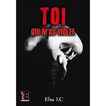 Toi qui m'as violée (Indécente) (French Edition)