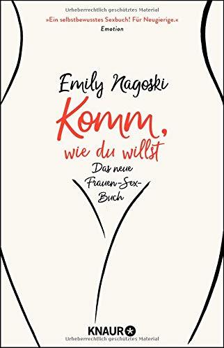 Komm, wie du willst: Das neue Frauen-Sex-Buch Taschenbuch – 3. Juli 2017 Emily Nagoski Henriette Zeltner Inka Marter Knaur TB