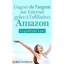 Gagner de l'argent sur Internet grâce à l'affiliation Amazon (French Edition)