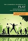 The Cambridge Handbook of Play: Developmental and Disciplinary Perspectives (Cambridge Handbooks in Psychology)