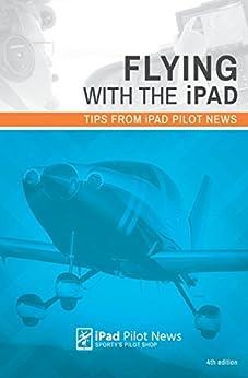 Flying with the iPad: Tips from iPad Pilot News by [Zimmerman, John, Koebbe, Bret]
