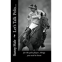Let's Talk Polo...: For the Polo Player...things you need to know.
