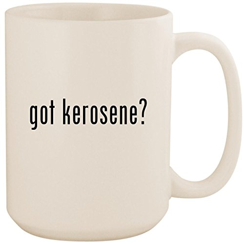 got kerosene? - White 15oz Ceramic Coffee Mug Cup (Kerosene Starter Ceramic Fire)