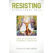 Resisting Structural Evil: Love as Ecological-Economic Vocation
