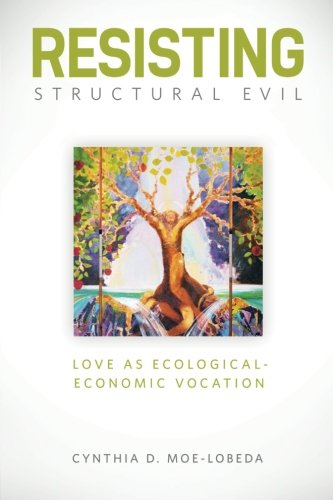 RESISTING STRUCTURAL EVIL: LOVE AS ECOLOGICAL-ECONOMIC VOCATION