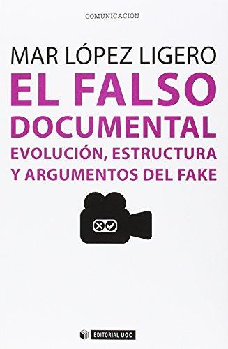 Descargar Libro Falso Documental, El. Evolución, Estructura Y Argumentos Del Fake Mar López Ligero