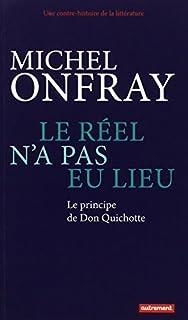 Le réel n'a pas eu lieu : le principe de Don Quichotte, Onfray, Michel