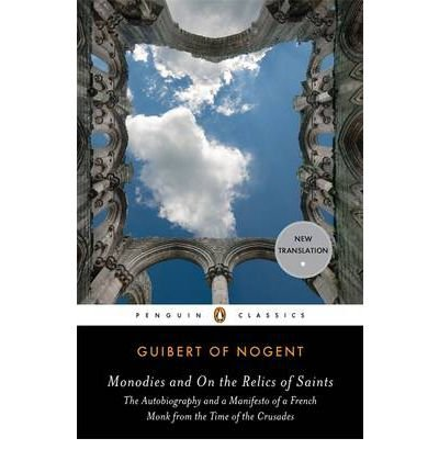 By Guibert of Nogent Monodies and On the Relics of Saints: The Autobiography and a Manifesto of a French Monk from theTim pdf epub