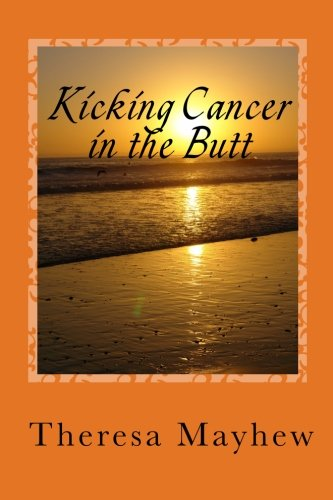 Kicking Cancer in the Butt: Thriving In Spite of Anal Cancer