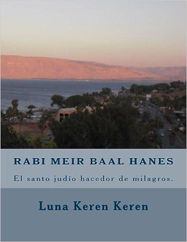 Rabi Meir Baal Hanes, el santo judío hacedor de milagros (Spanish Edition): Luna Keren: 9781518645945: Amazon.com: Books