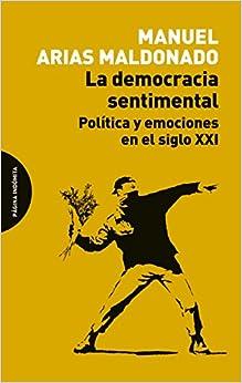 La Democracia Sentimental: Política Y Emociones En El Siglo Xxi por Manuel Arias Maldonado epub