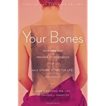 Your Bones: How You Can Prevent Osteoporosis and Have Strong Bones for Life―Naturally