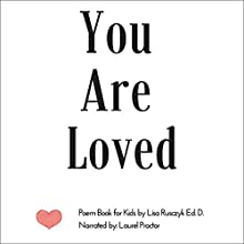 You Are Loved: Poem Book for Kids Audiobook by Lisa Rusczyk Narrated by Laurel Proctor