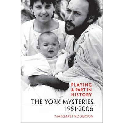 [(Playing a Part in History: The York Mysteries, 1951-2006)] [Author: Margaret Rogerson] published on (April, 2009)