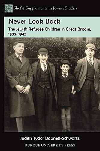 Never Look Back: The Jewish Refugee Children in Great Britain, 1938-1945 (Shofar Supplements in Jewish Studies)