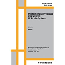 Photochemical Processes in Organized Molecular Systems: Proceedings of the Memorial Conference for the Late Professor Shigeo Tazuku, Yokohama, Japan, 22-24 September, 1990 (North-Holland Delta Series)