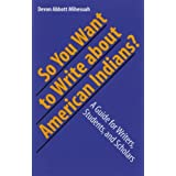 So You Want to Write About American Indians?: A Guide for Writers, Students, and Scholars