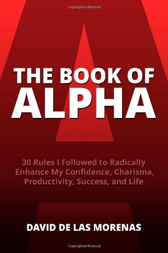 Read Online By David De Las Morenas The Book of Alpha: 30 Rules I Followed to Radically Enhance My Confidence, Charisma, Productivity, S [Paperback] pdf