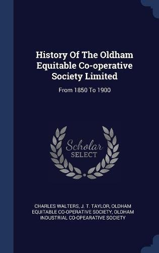 Read Online History Of The Oldham Equitable Co-operative Society Limited: From 1850 To 1900 ebook
