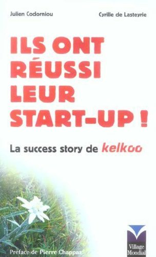 ils-ont-russi-leur-startup-la-success-story-de-kelkoo-french-edition