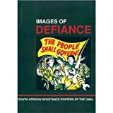 Images of Defiance : South African Resistance Posters of the 1980s, South African History Archive, Poster Book Collect, 0869754211