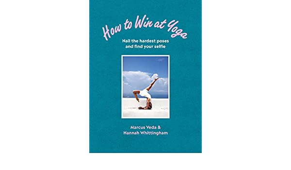 How to Win at Yoga. Nail the hardest poses and find your ...